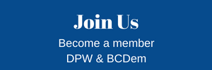 Join Us Become a member of DPW & BCDem