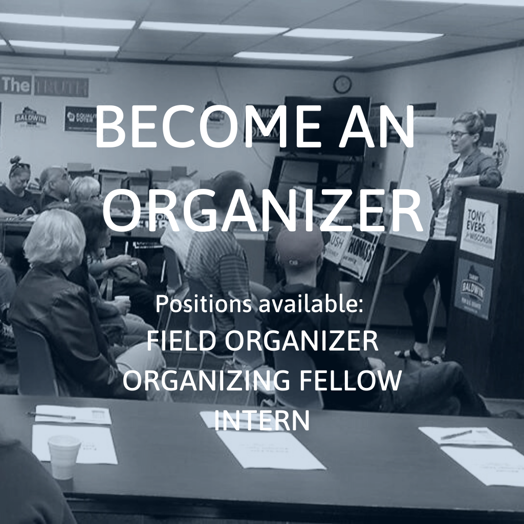 Become an Organizer Postiions available Field Organizer, Organizing Fellow, Intern
