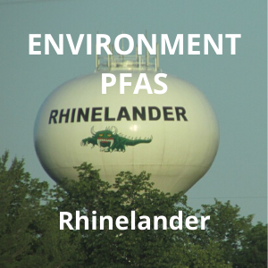 Environment - PFAS -Rhinelander